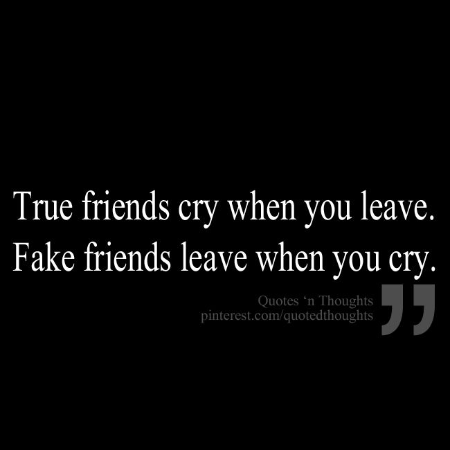 best friendship quotes true friends cry when you leave fake