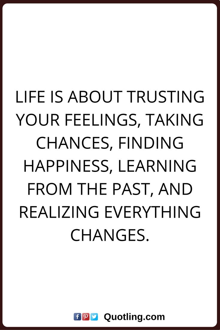 As The Quote Says U2013 Description. Change Quotes Life Is About Trusting Your  Feelings ...