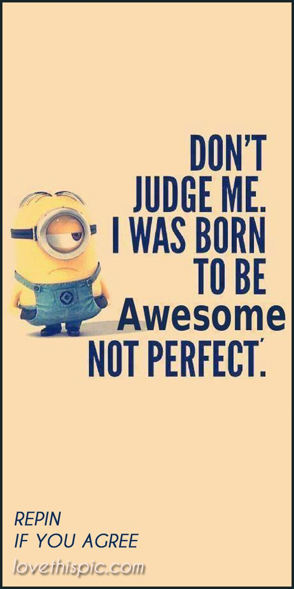Life Don T Judge Me Cute Truth Wise Inspirational Wisdom Awesome