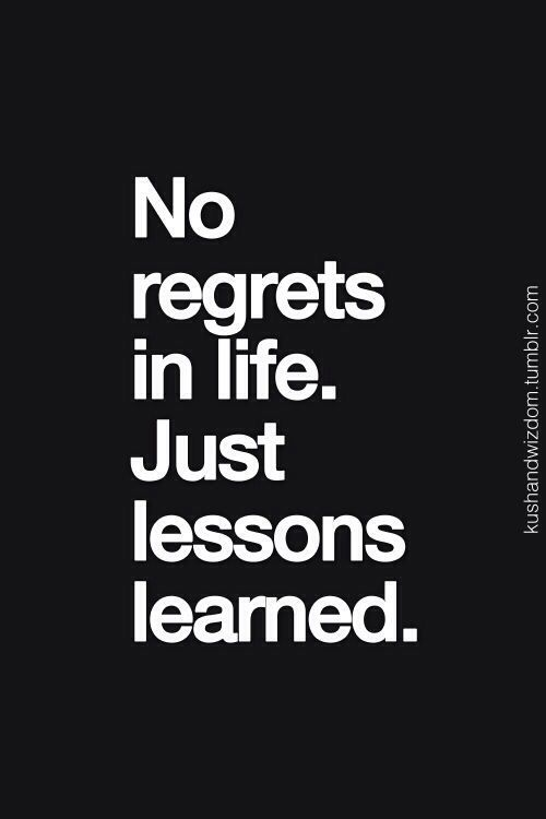 Life No Regrets In Life Just Lessons Learned Quote Life
