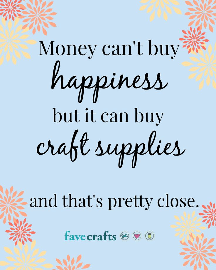 Life Money Cant Buy Happiness But It Can Buy Craft Supplies And