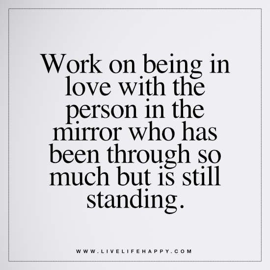 Be In Love With Life Quote: Life : Work On Being In Love With The Person In The Mirror