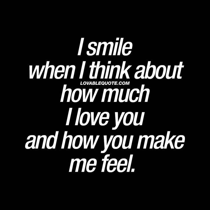 Love I Smile When I Think About How Much I Love You And How You