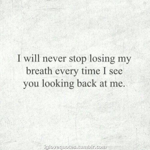 love quote i will never stop losing my breath every time