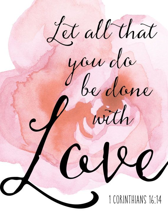 love quote let all that you do be done in love 1 corinthians 16