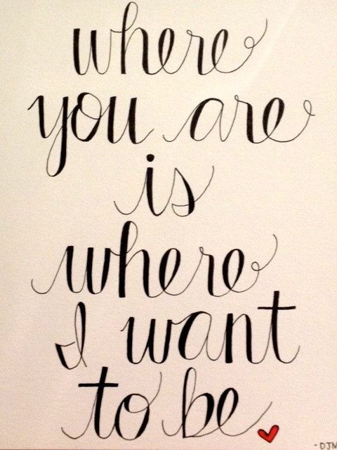 Love Quote Love Quote Idea Where You Are Is Where I Want To Be