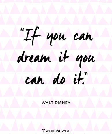 Love Quote Love This Quote From Walt Disney Have The Wedding You