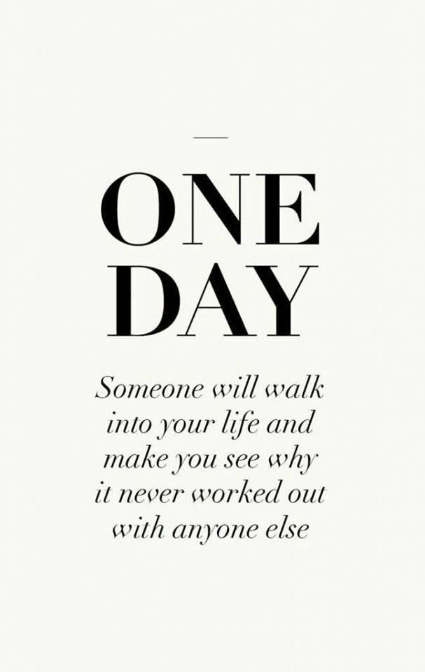 Love Quote One Day Someone Will Walk Into Your Life And Make