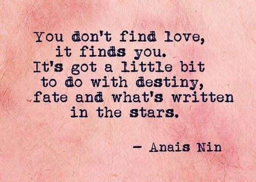 Love quote : You don\'t find love - it finds you... Anais Nin ...