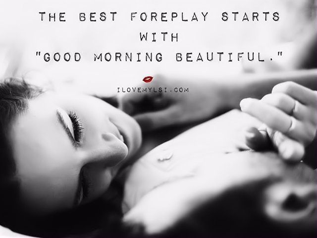 as the quote says description the best foreplay starts with good morning beautiful