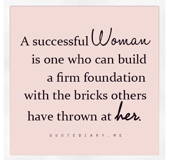 Best Quotes About Strength A Successful Woman Is One Who Can Build A