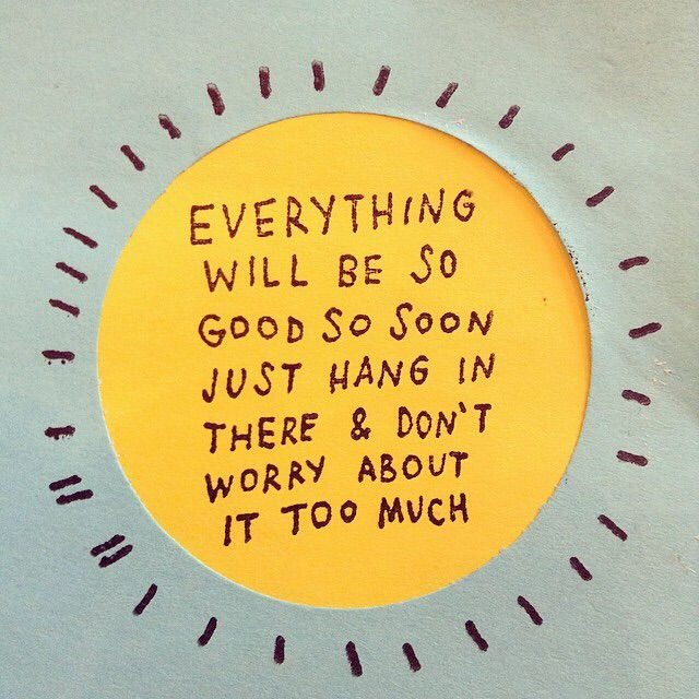 Best Quotes About Strength Everything Will Be So Good So Soon Just Stunning Hang In There Quotes