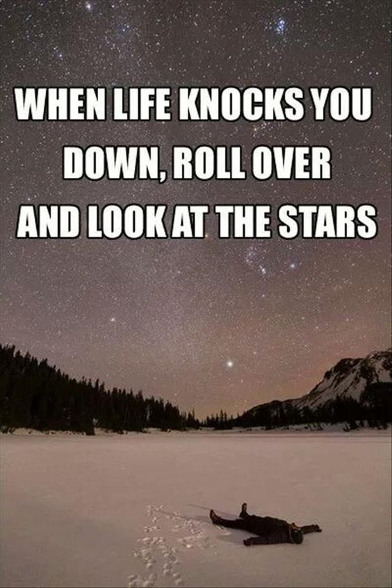 Life When Life Knocks You Down Roll Over And Look At The Stars