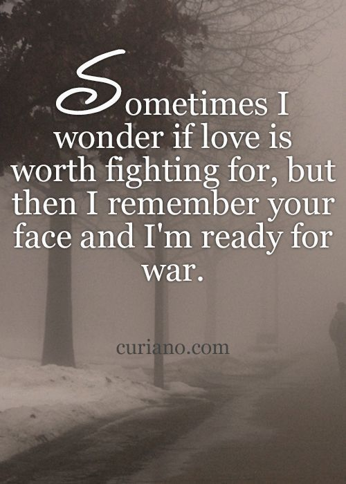 Love Sometimes I Wonder If Love Is Worth Fighting For Love Love