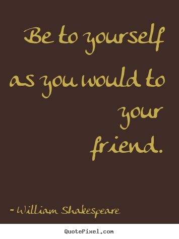 William Shakespeare Quotes Be To Yourself As You Would To Your Enchanting William Shakespeare Quotes About Friendship