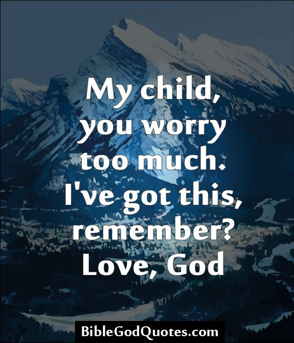Best Quotes About Strength My Child You Worry Too Much Bible And