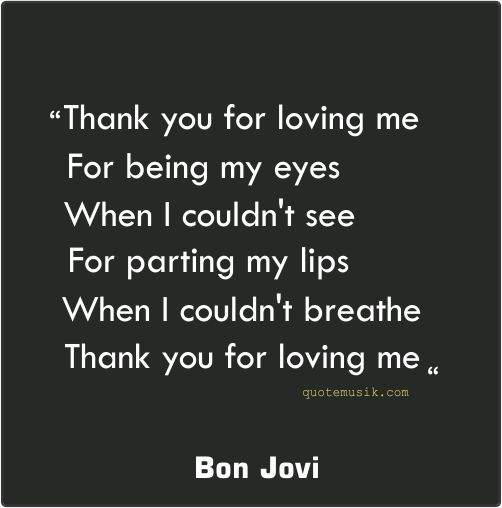 Love Love Quotes For Her Thank You For Loving Me Bon Jovi Quotesstory Com Leading Quotes