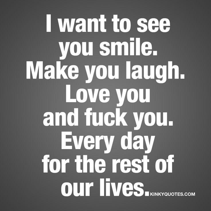 Love I Want To See You Smile Make You Laugh Kinky Quotes
