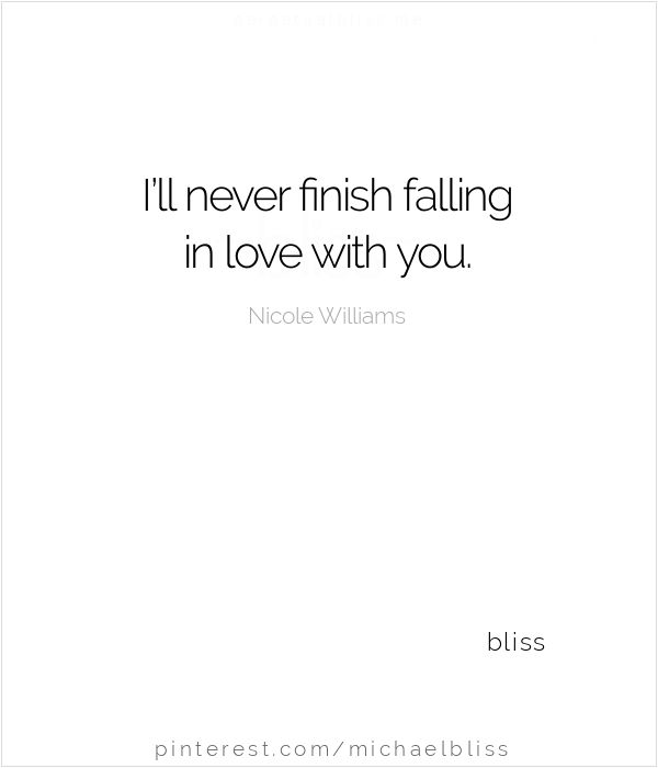 Soulmate Quotes : I'll never finish falling in love with ...