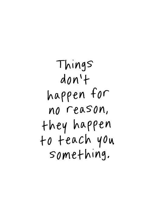 Things Dont Happen For No Reason They Happen To Teach You