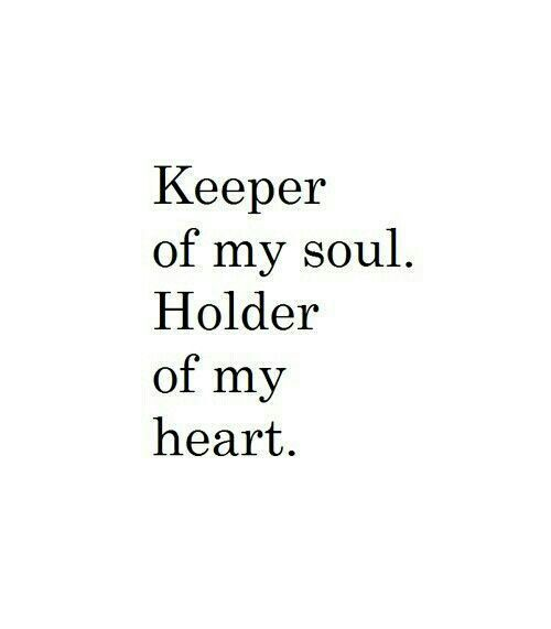 Soulmate Quotes Keeper Of My Soul Holder Of My Heart