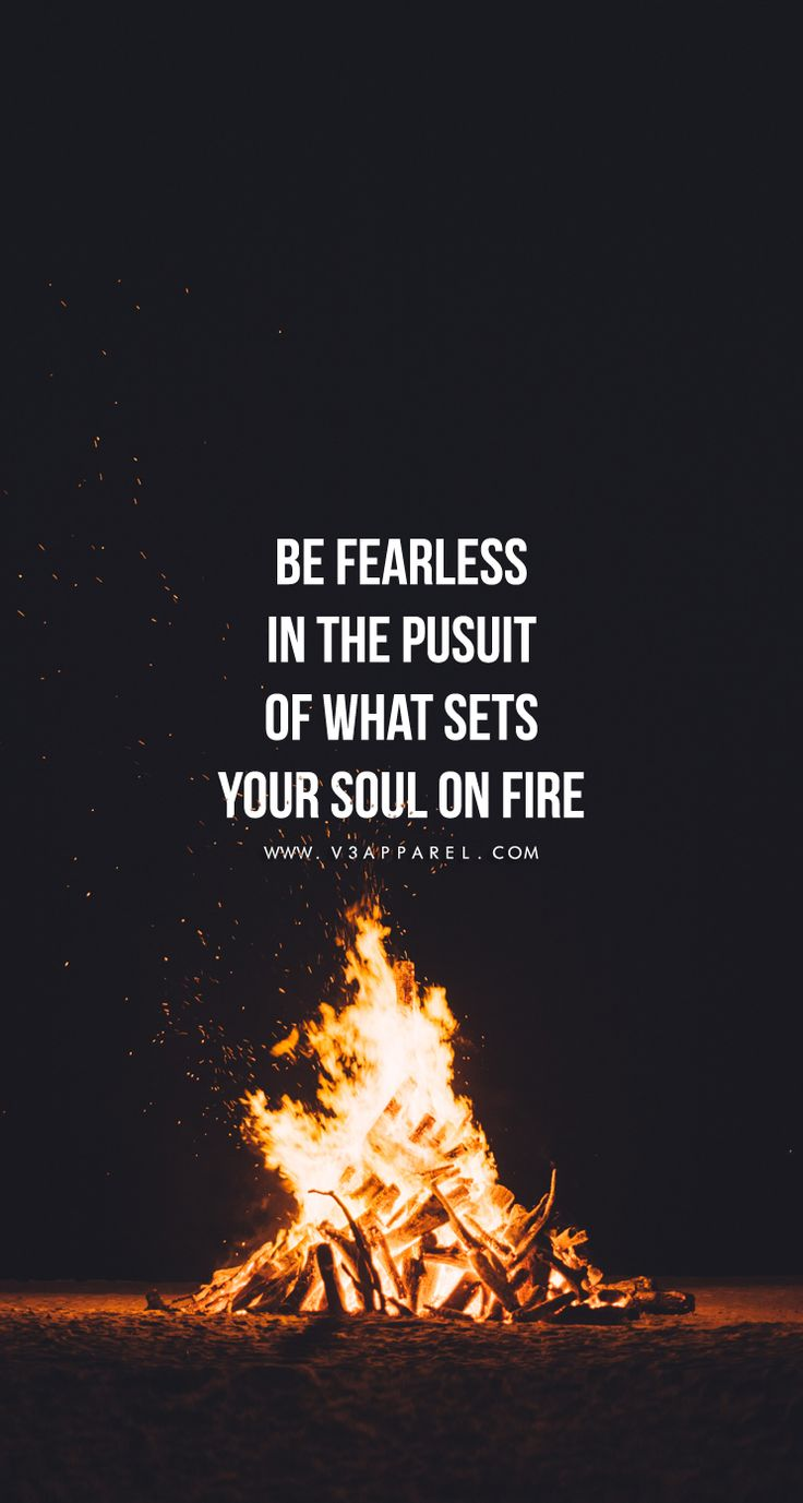 Be Fearless In The Pusuit Of What Sets Your Soul On Fire Head Over