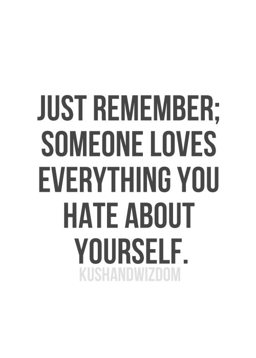 Soulmate Quotes Just Remember Someone Loves Everything You Hate