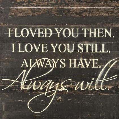 Love : I Loved You Then. I Love You Still. Always Have ...