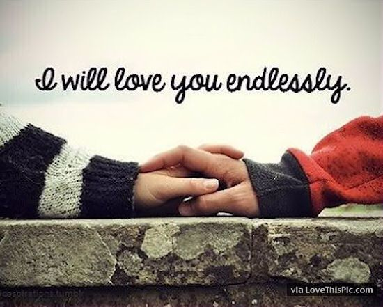 Best Quote On Love Magnificent Love  I Will Love You Endlessly Love Love Quotes Quotes Quote