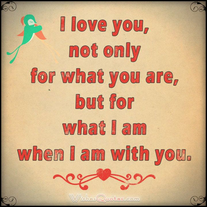 Love I Love You Not Only For What You Are But For What I Am When