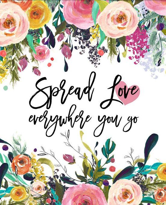 Love : Spread Love Everywhere You Go.