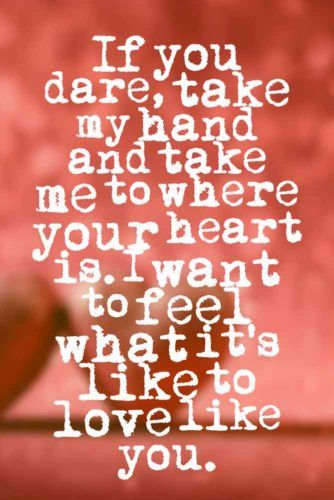 Love If You Dare Take My Hand And Take Me To Where Your Heart Is