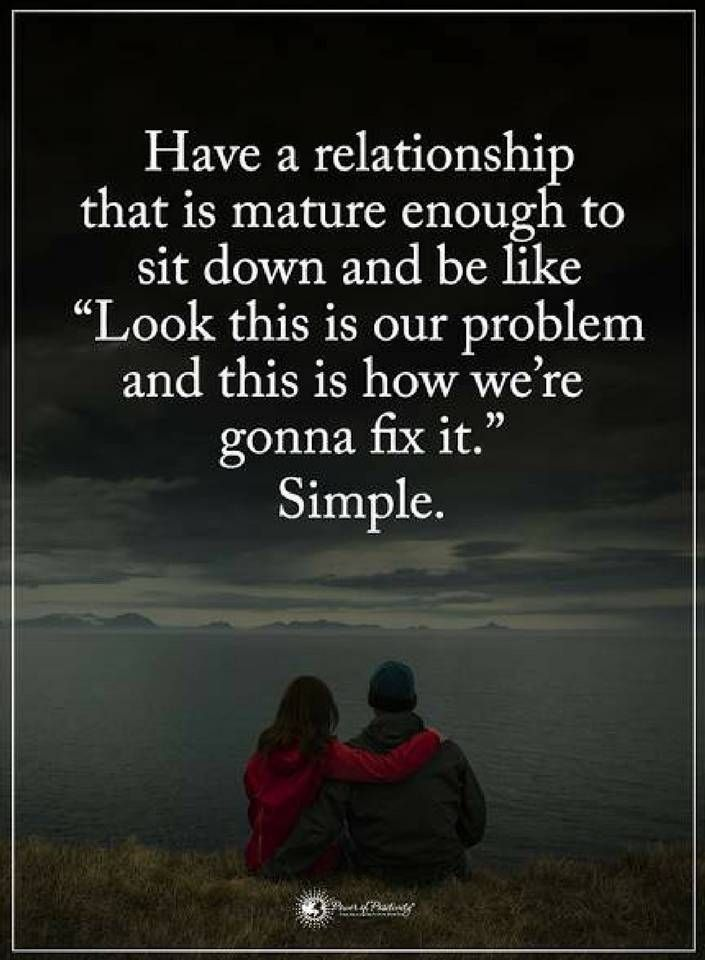Quotes Have A Relationship That Is Mature Enough To Sit Down And Be