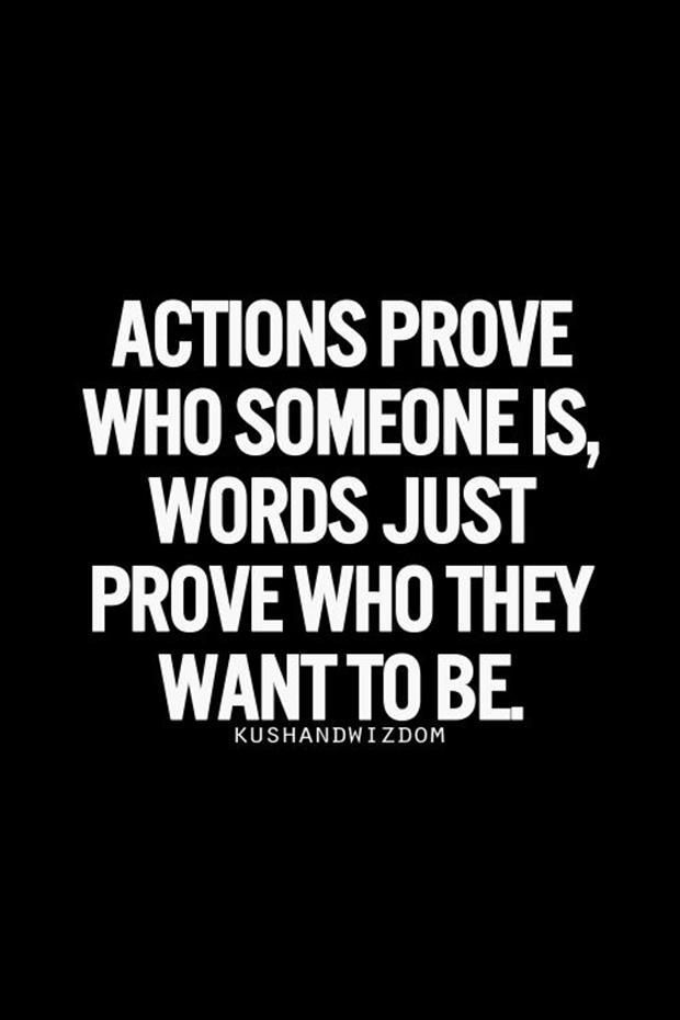 January 2018 Quotes Actions Prove Who Someone Is Words Just Prove