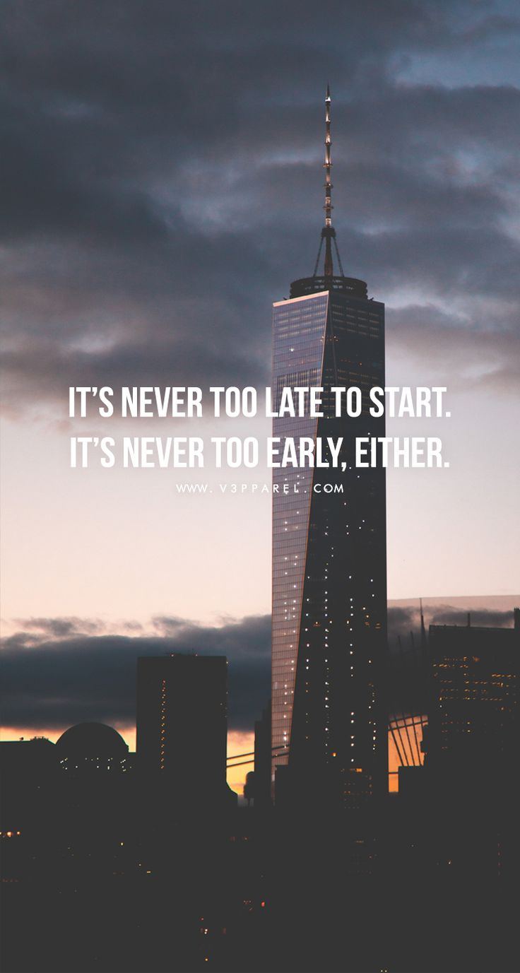 Its Never Too Late To Start Its Never Too Early Either