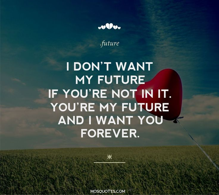 Love Cute Teen Love Quotes I Dont Want My Future If Youre Not In