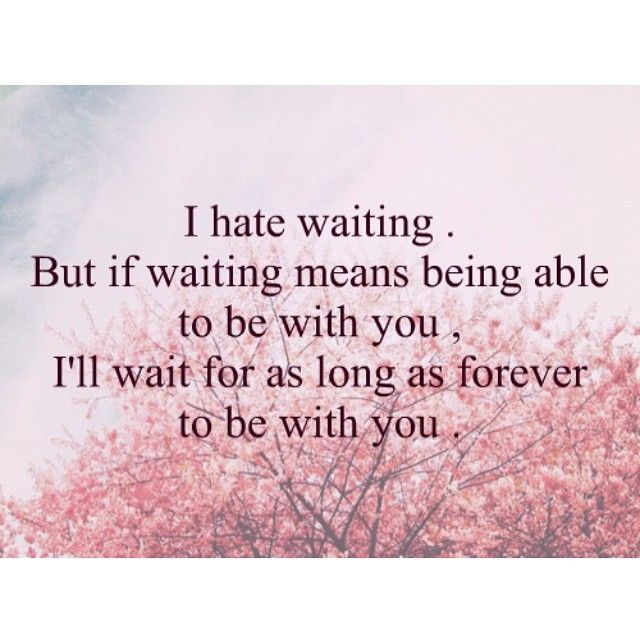 Love Youre Worth The Wait Quotesstorycom Leading Quotes