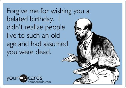 Birthday Quotes Funny Belated Birthday Wishes Google Search