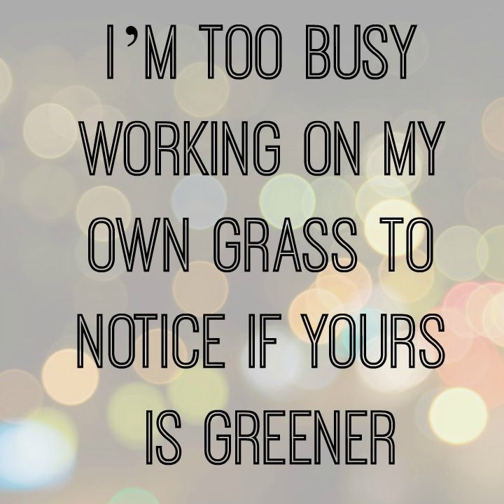 Best Motivational Quotes Im Too Busy Working On My Own Grass To