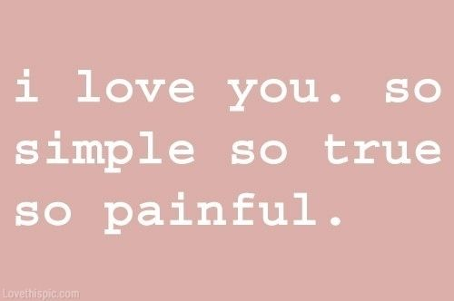Love So Simple So True So Painful Love Quote Sad Hurt Pain