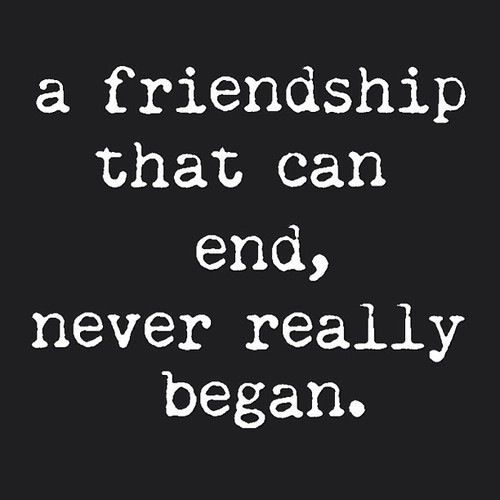 Friendship Quotes A Friendship That Can End Never Really Began
