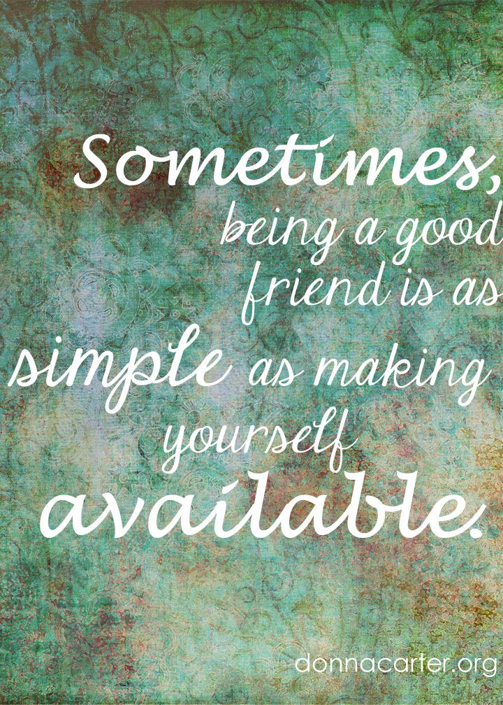 Friendship Quotes Sometimes Being A Good Friend Is As Simple As Impressive Simple Quotes About Friendship