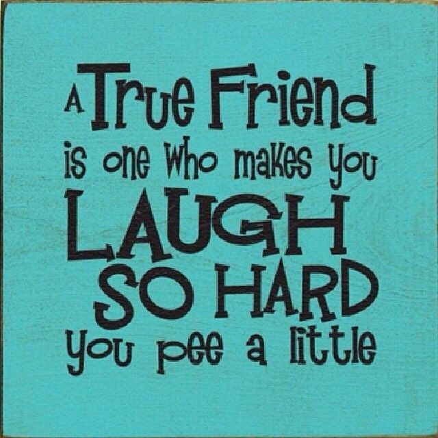 Friendship Quotes A True Friend Make You Laugh So Hard You Pee Extraordinary Funny Quotes About Friendship And Laughter