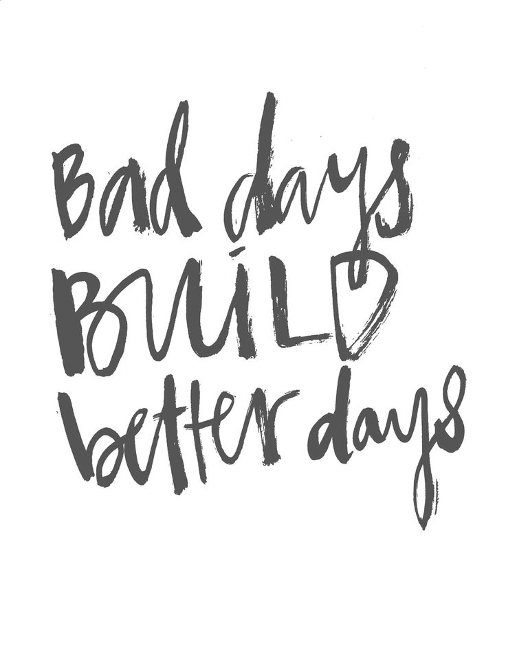 Motivational Quotes Bad Days Build Better Days Quotesstorycom
