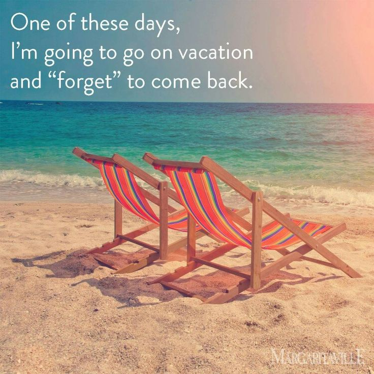 Summer Quotes One Of These Days Im Going To Go On Vacation And