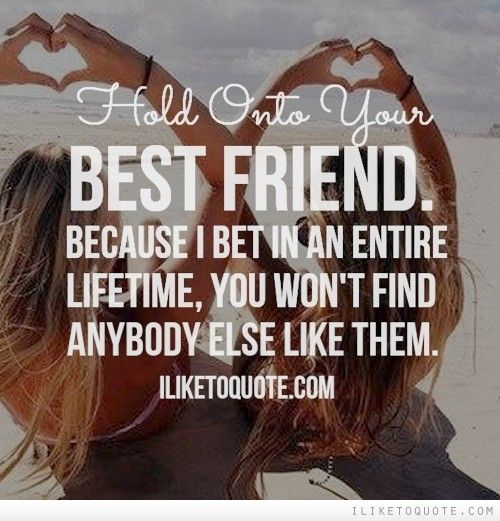 Friendship Quotes Hold Onto Your Best Friend Because I Bet In An