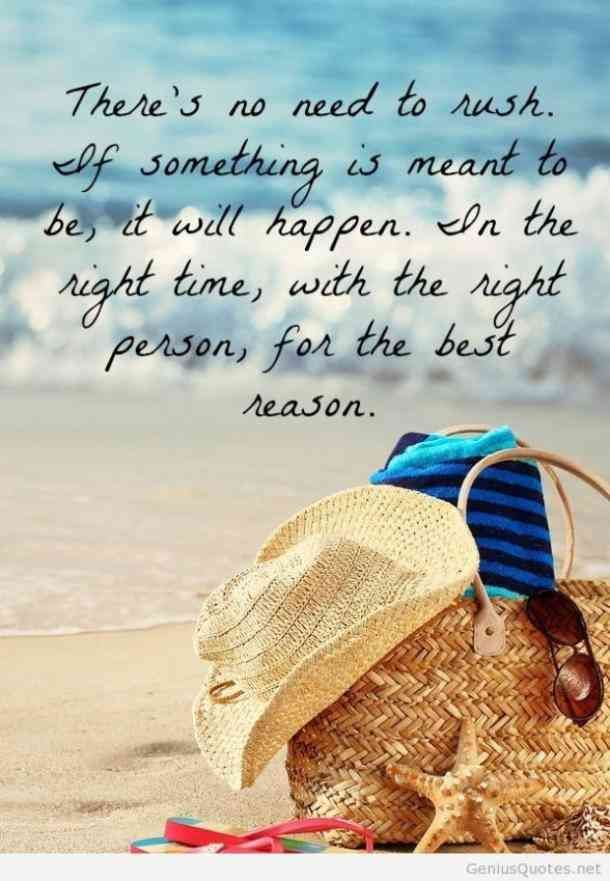 Summer Quotes Theres No Need To Rush If Something Is Meant To